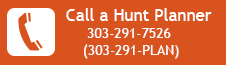 Call a hunt planner at 303-291-7526 button